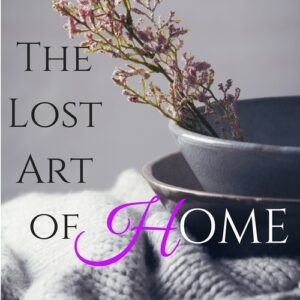 The Lost Art Of Home