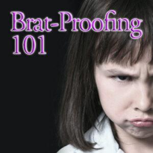 Brat-Proofing 101