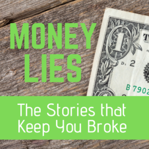 Money Lies: The Stories That Keep You Broke
