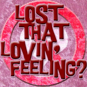 Lost That Lovin' Feeling?