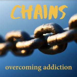 Chains: Overcoming Addiction